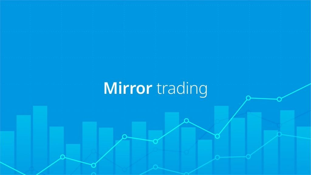 Three Major Advantages, and Disadvantages, of Mirror Trading - image1 3 1024x576