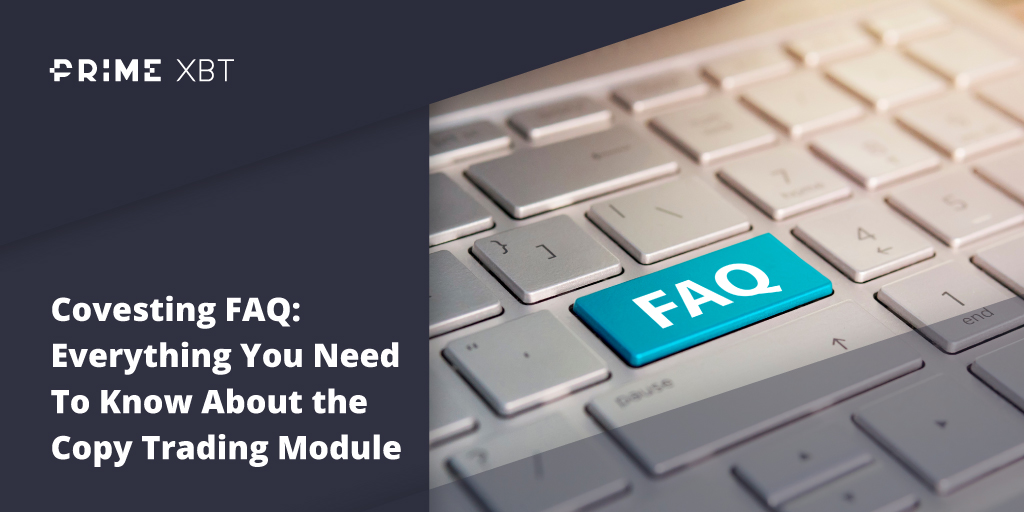 Covesting FAQ: Everything You Need To Know About the Copy Trading Module - blog primexbt faq 2 1