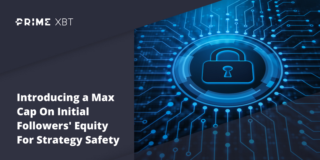 Introducing A Max Cap On Initial Followers' Equity For Strategy Safety And Risk Aversion - blog primexbt safety