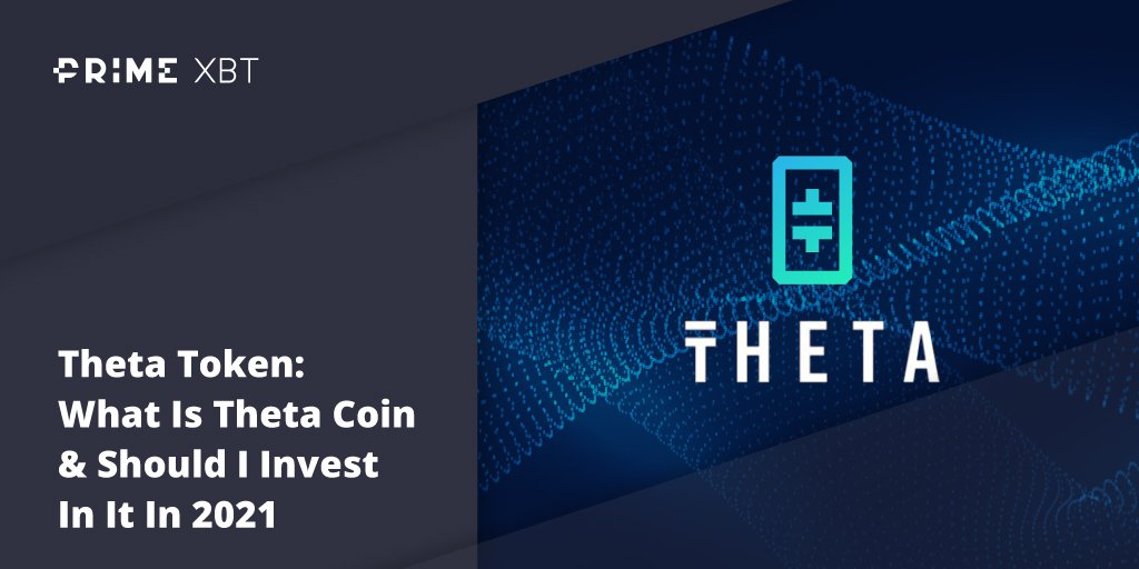 Theta Token: What Is Theta Coin & Should I Invest In It In 2021 - Blog Primexbt xbt theta
