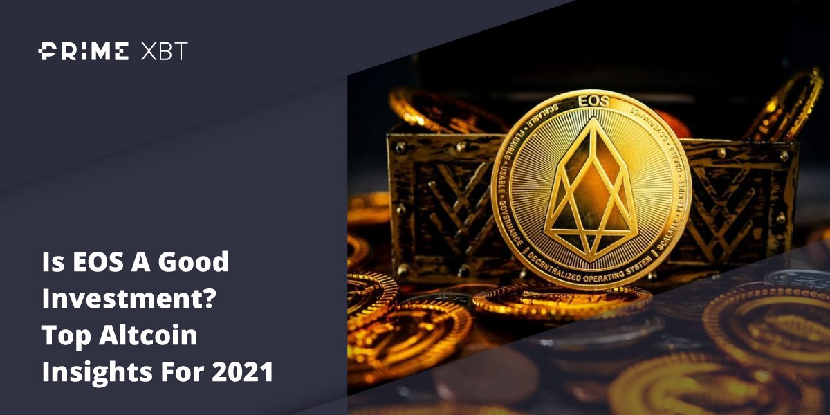 Is EOS A Good Investment? Top Altcoin Insights For 2021 - primexbt eos