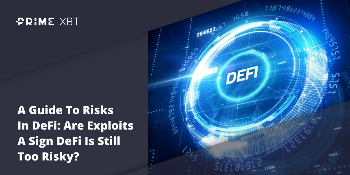 A Guide To Risks In DeFi: Are Exploits A Sign DeFi Is Still Too Risky? - Blog defi primexbt
