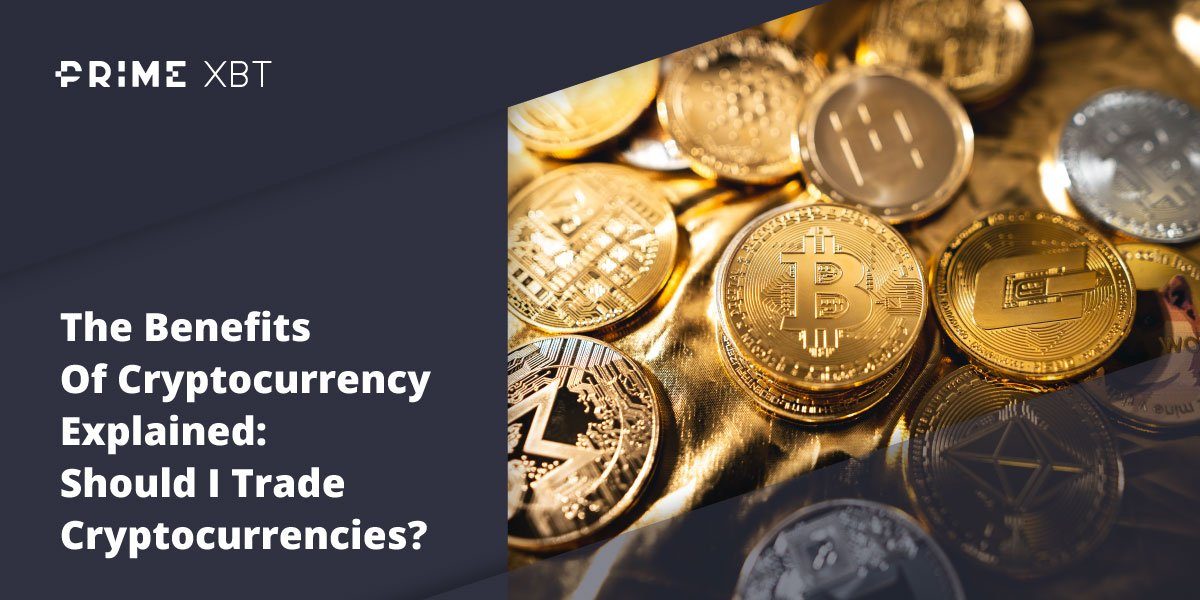 The Benefits Of Cryptocurrency Explained: Should I Trade Cryptocurrencies? - Blog primexbt crypto