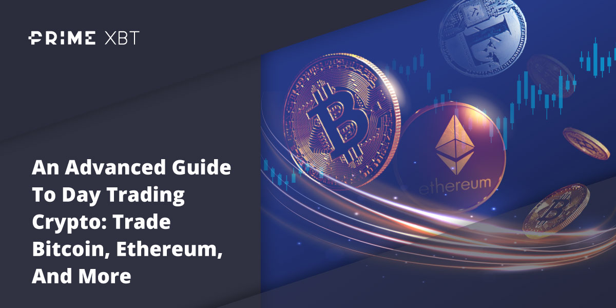 An Advanced Guide To Day Trading Crypto: Trade Bitcoin, Ethereum, And More - primexbt blog 7 09