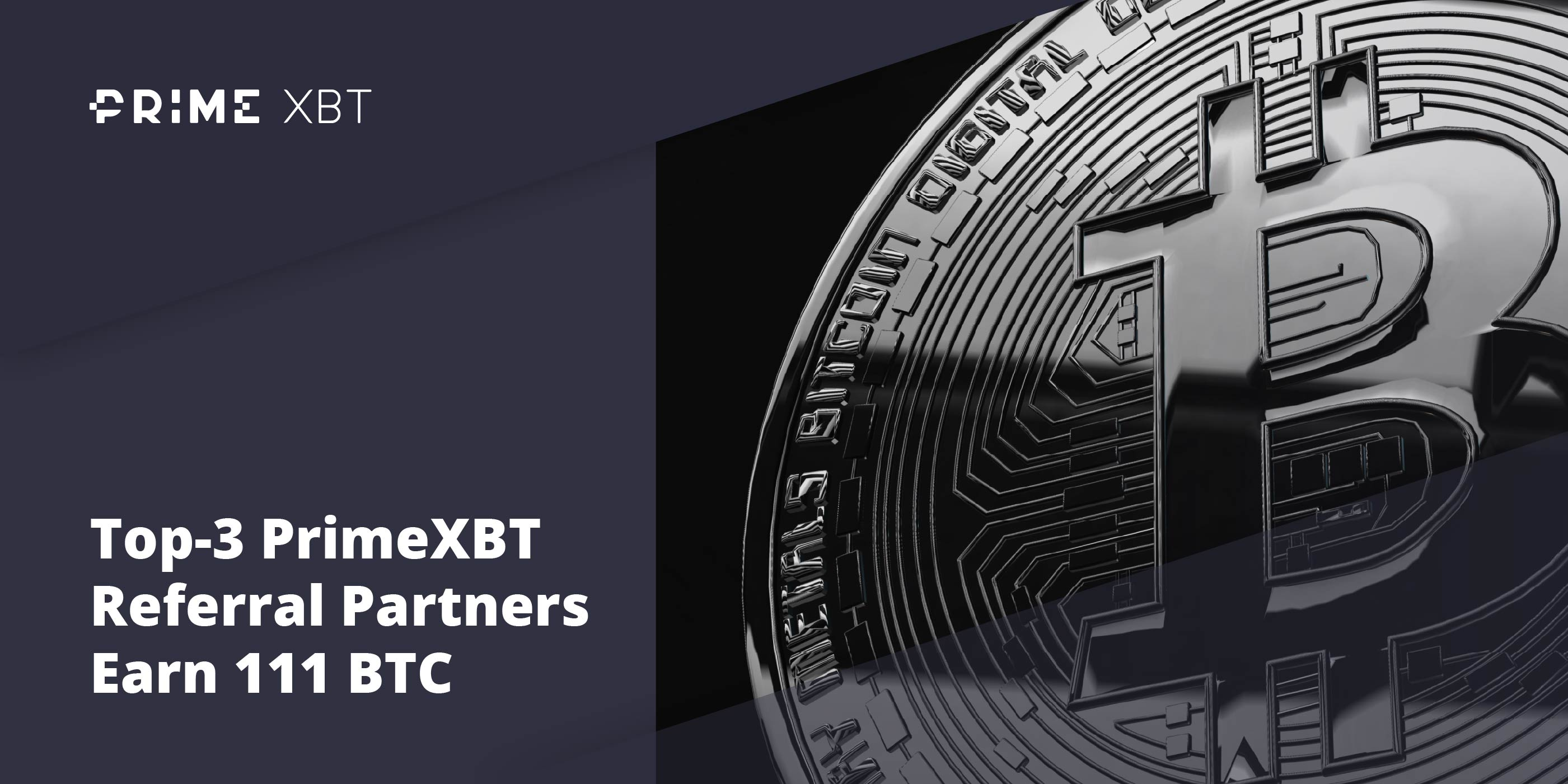 Top-3 PrimeXBT Referral Partners Earn 111 BTC