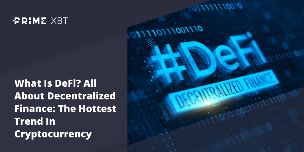 What Is DeFi? All About Decentralized Finance: The Hottest Trend In Cryptocurrency - Blog Primexbt defi