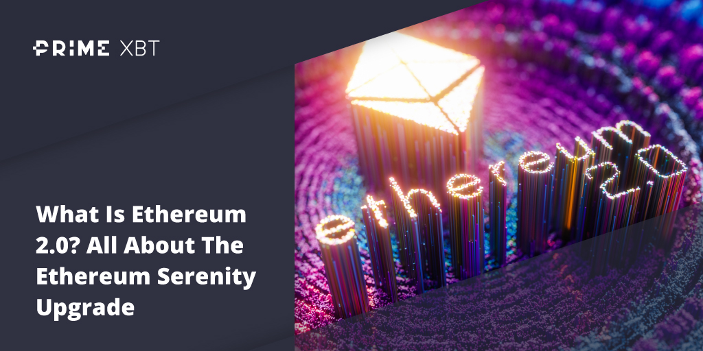 What Is Ethereum 2.0? All About The Ethereum Serenity Upgrade - Blog Primexbt ethereum