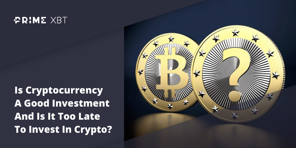 Is Cryptocurrency A Good Investment And Is It Too Late To Invest In Crypto? - Blog Primexbt 12 03 2021