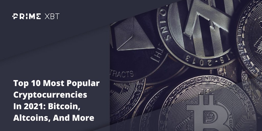 Top 10 Most Popular Cryptocurrencies In 2021: Bitcoin, Altcoins, And More - Blog Primexbt xbt 6 04